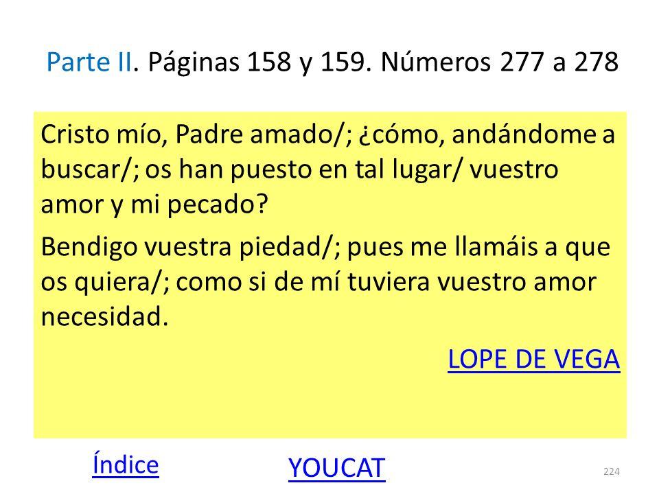 Parte II. Páginas 158 y 159. Números 277 a 278 Cristo mío, Padre amado/; ¿cómo, andándome a buscar/; os han puesto en tal lugar/ vuestro amor y mi pec