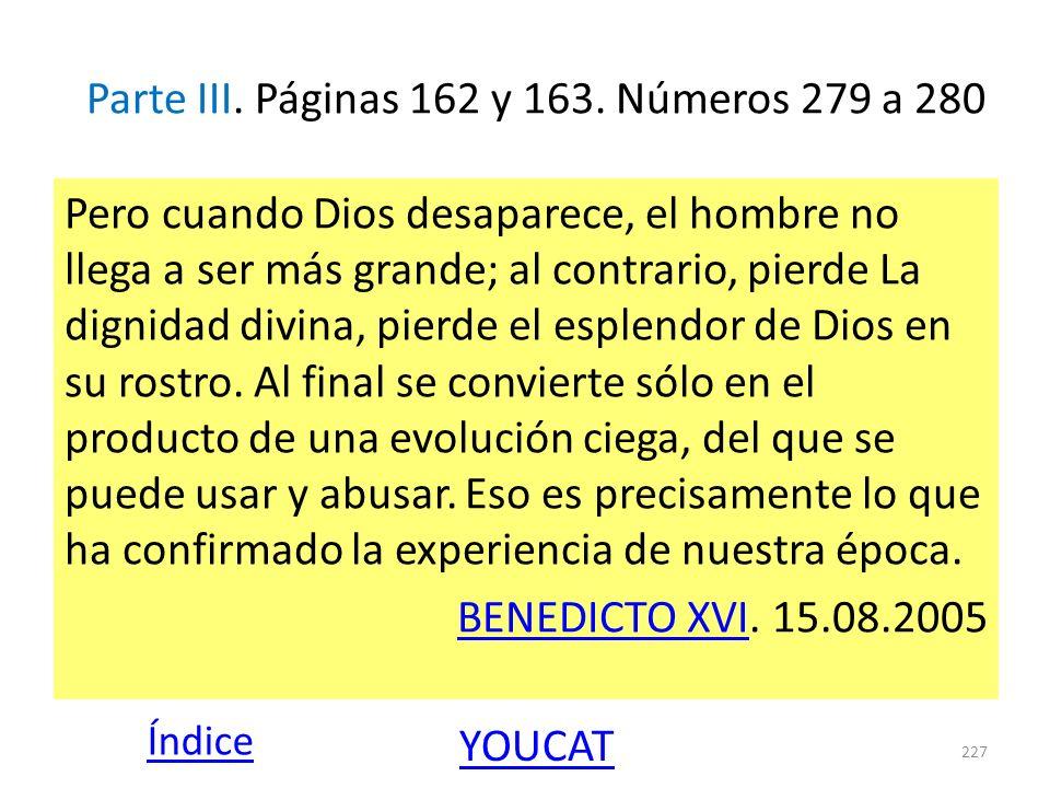 Parte III. Páginas 162 y 163. Números 279 a 280 Pero cuando Dios desaparece, el hombre no llega a ser más grande; al contrario, pierde La dignidad div