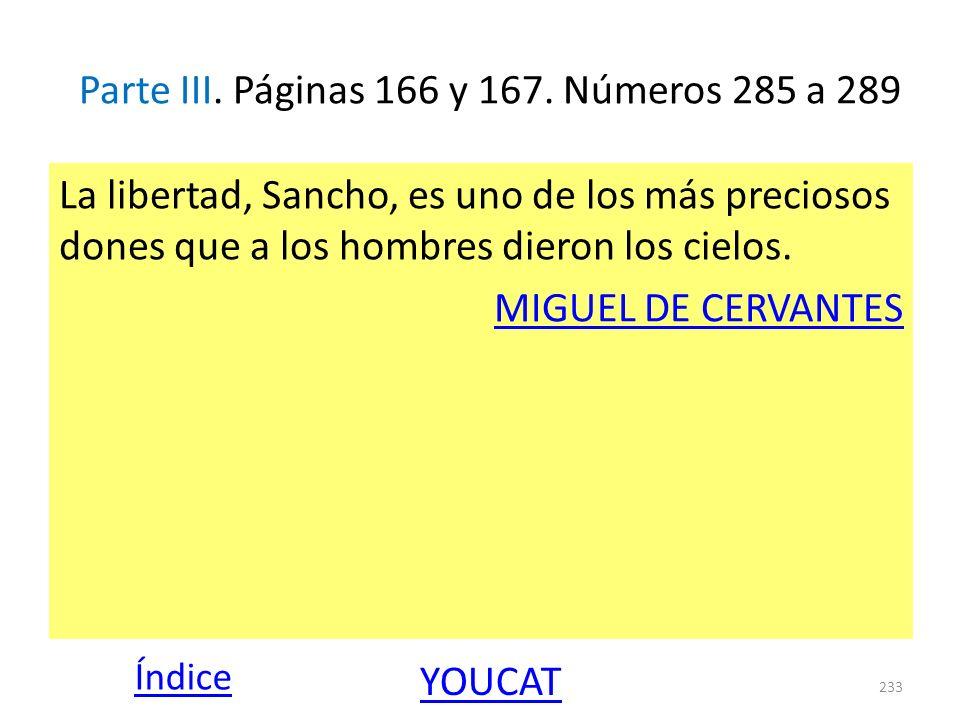 Parte III. Páginas 166 y 167. Números 285 a 289 La libertad, Sancho, es uno de los más preciosos dones que a los hombres dieron los cielos. MIGUEL DE