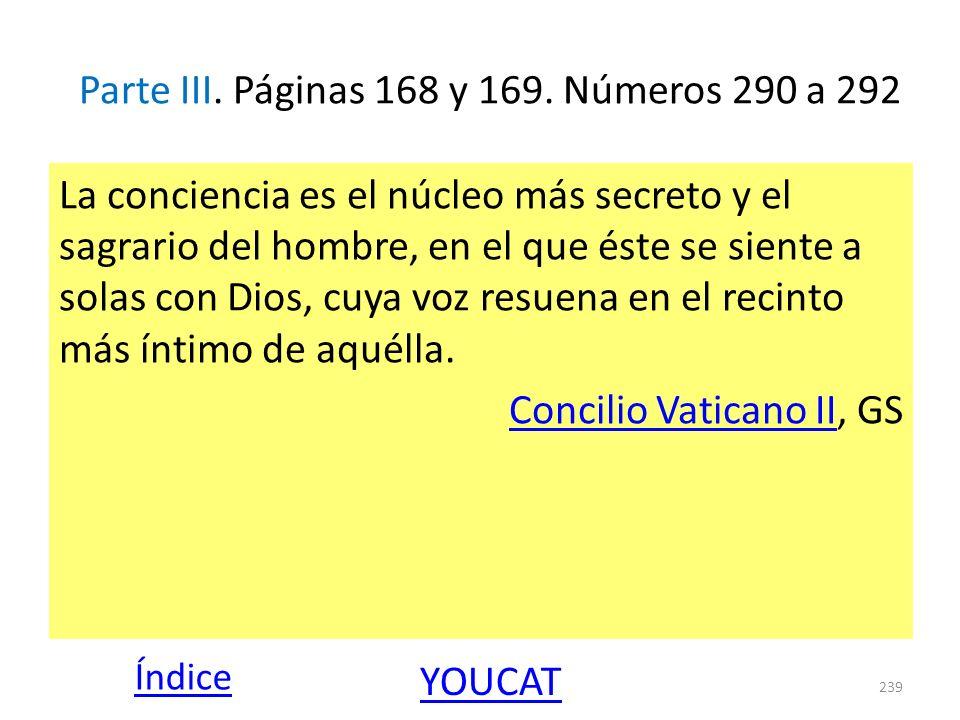 Parte III. Páginas 168 y 169. Números 290 a 292 La conciencia es el núcleo más secreto y el sagrario del hombre, en el que éste se siente a solas con