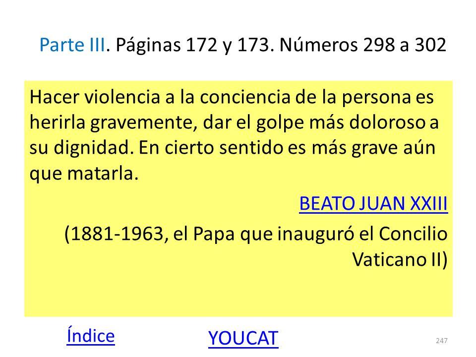 Parte III. Páginas 172 y 173. Números 298 a 302 Hacer violencia a la conciencia de la persona es herirla gravemente, dar el golpe más doloroso a su di