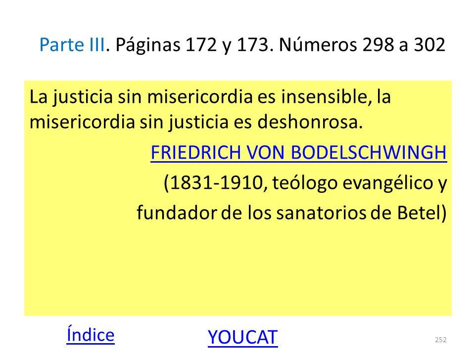Parte III. Páginas 172 y 173. Números 298 a 302 La justicia sin misericordia es insensible, la misericordia sin justicia es deshonrosa. FRIEDRICH VON