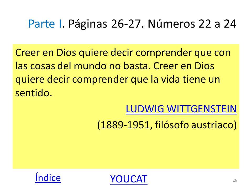 Parte I. Páginas 26-27. Números 22 a 24 Creer en Dios quiere decir comprender que con las cosas del mundo no basta. Creer en Dios quiere decir compren