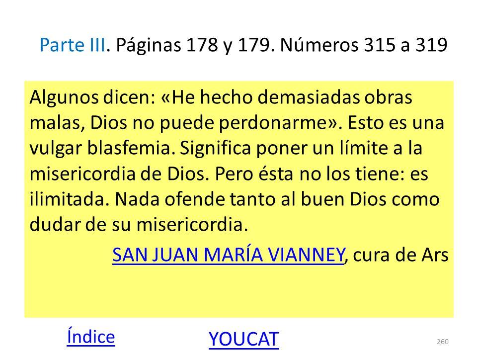 Parte III. Páginas 178 y 179. Números 315 a 319 Algunos dicen: «He hecho demasiadas obras malas, Dios no puede perdonarme». Esto es una vulgar blasfem