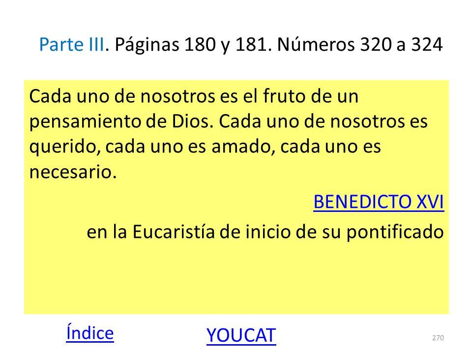 Parte III. Páginas 180 y 181. Números 320 a 324 Cada uno de nosotros es el fruto de un pensamiento de Dios. Cada uno de nosotros es querido, cada uno