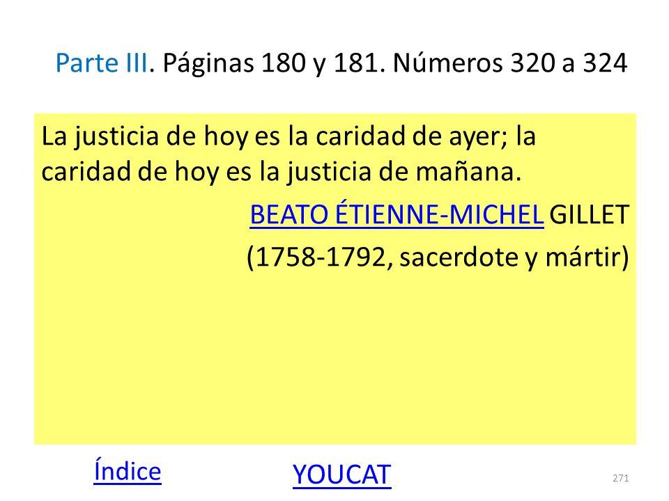 Parte III. Páginas 180 y 181. Números 320 a 324 La justicia de hoy es la caridad de ayer; la caridad de hoy es la justicia de mañana. BEATO ÉTIENNE-MI