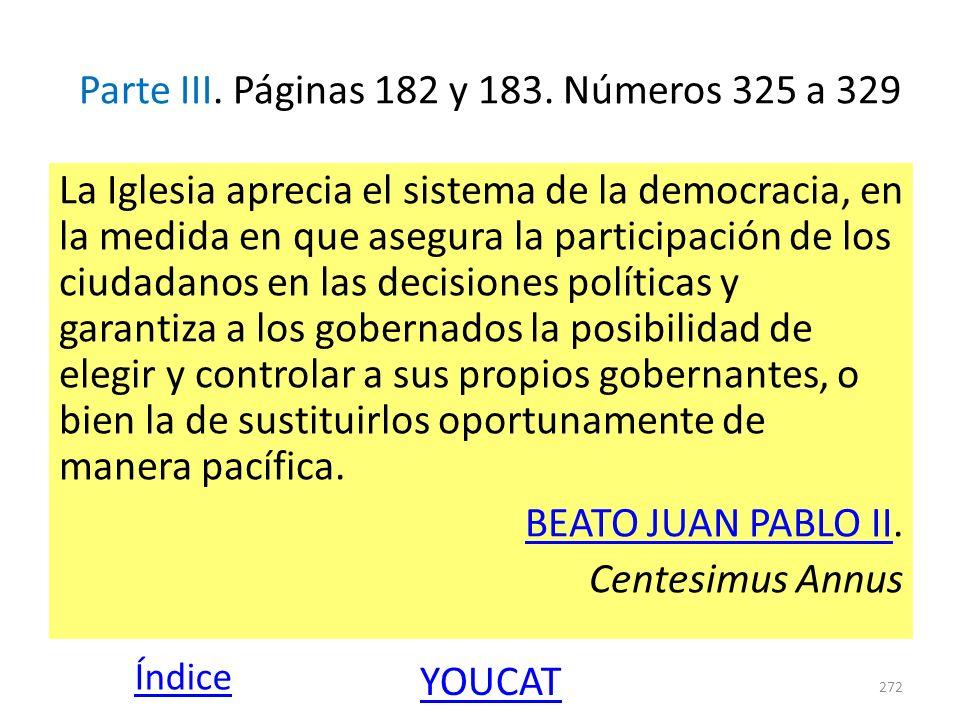 Parte III. Páginas 182 y 183. Números 325 a 329 La Iglesia aprecia el sistema de la democracia, en la medida en que asegura la participación de los ci