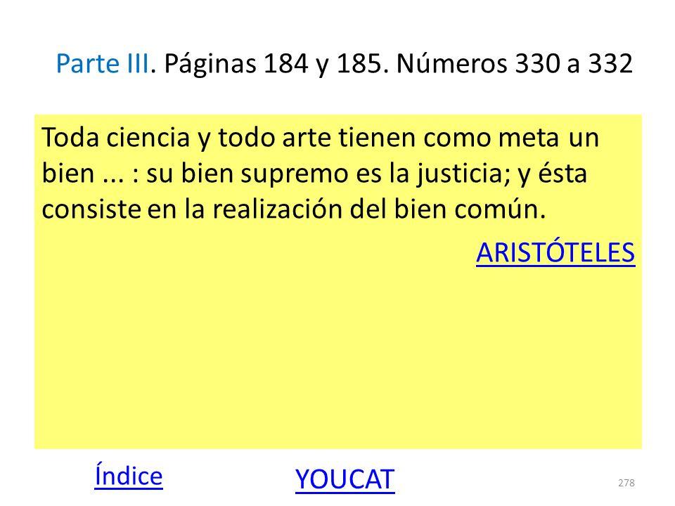 Parte III. Páginas 184 y 185. Números 330 a 332 Toda ciencia y todo arte tienen como meta un bien... : su bien supremo es la justicia; y ésta consiste
