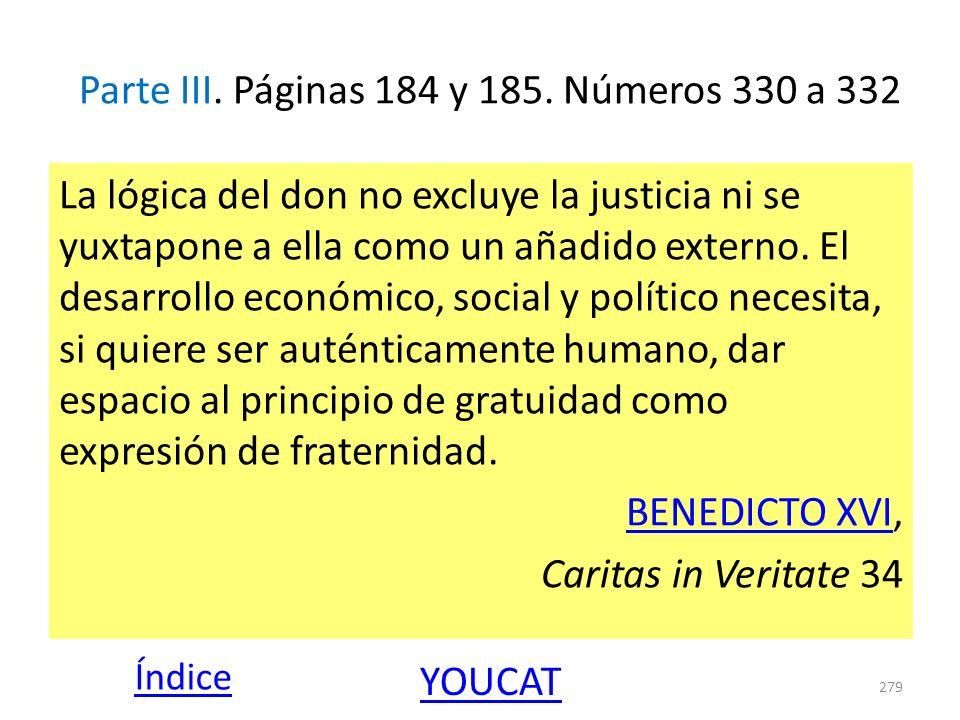 Parte III. Páginas 184 y 185. Números 330 a 332 La lógica del don no excluye la justicia ni se yuxtapone a ella como un añadido externo. El desarrollo