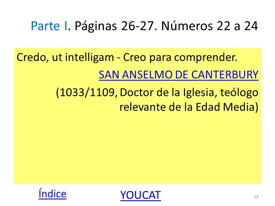Parte I. Páginas 26-27. Números 22 a 24 Credo, ut intelligam - Creo para comprender. SAN ANSELMO DE CANTERBURY (1033/1109, Doctor de la Iglesia, teólo