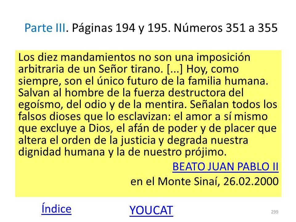 Parte III. Páginas 194 y 195. Números 351 a 355 Los diez mandamientos no son una imposición arbitraria de un Señor tirano. [...] Hoy, como siempre, so