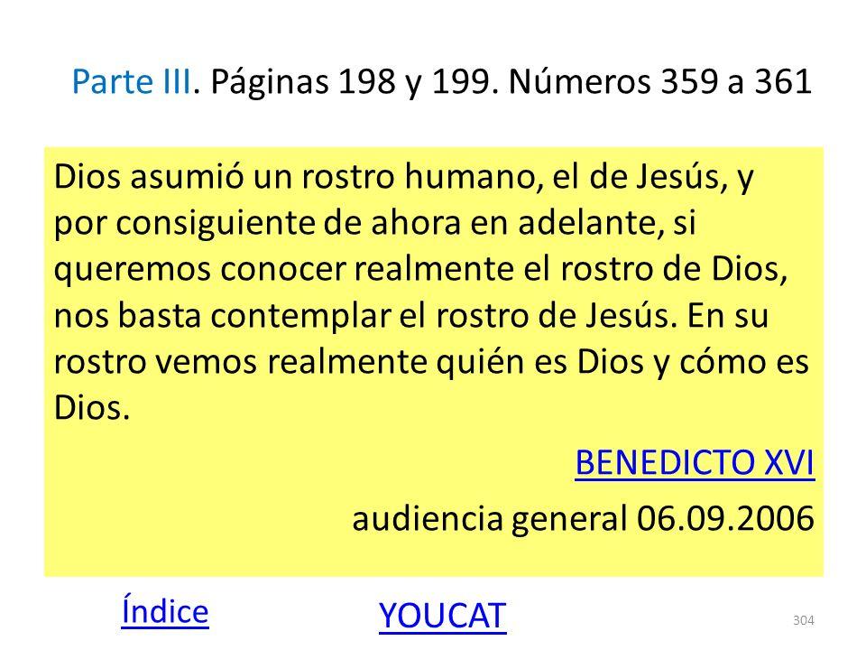 Parte III. Páginas 198 y 199. Números 359 a 361 Dios asumió un rostro humano, el de Jesús, y por consiguiente de ahora en adelante, si queremos conoce