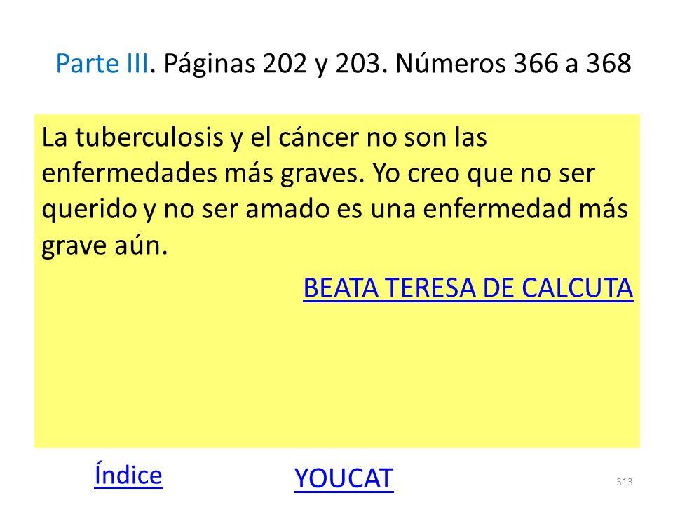 Parte III. Páginas 202 y 203. Números 366 a 368 La tuberculosis y el cáncer no son las enfermedades más graves. Yo creo que no ser querido y no ser am