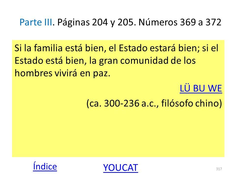 Parte III. Páginas 204 y 205. Números 369 a 372 Si la familia está bien, el Estado estará bien; si el Estado está bien, la gran comunidad de los hombr