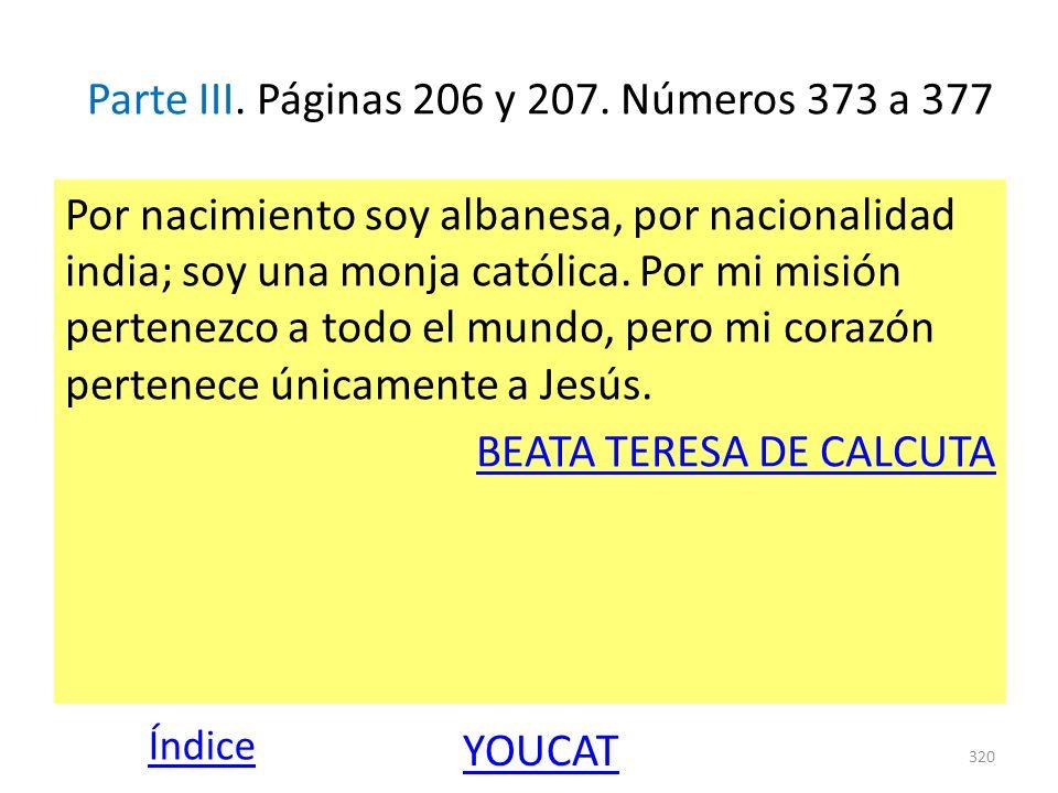 Parte III. Páginas 206 y 207. Números 373 a 377 Por nacimiento soy albanesa, por nacionalidad india; soy una monja católica. Por mi misión pertenezco