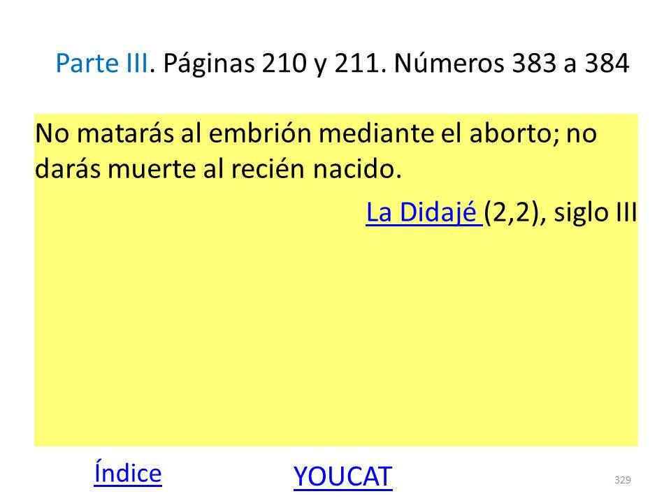 Parte III. Páginas 210 y 211. Números 383 a 384 No matarás al embrión mediante el aborto; no darás muerte al recién nacido. La Didajé La Didajé (2,2),