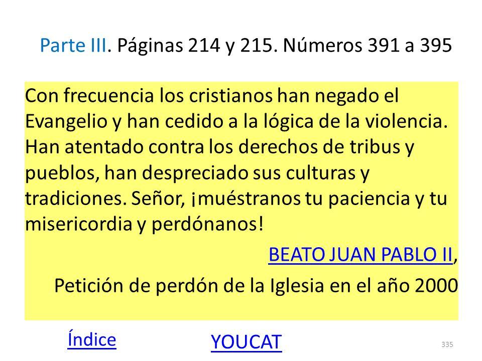 Parte III. Páginas 214 y 215. Números 391 a 395 Con frecuencia los cristianos han negado el Evangelio y han cedido a la lógica de la violencia. Han at