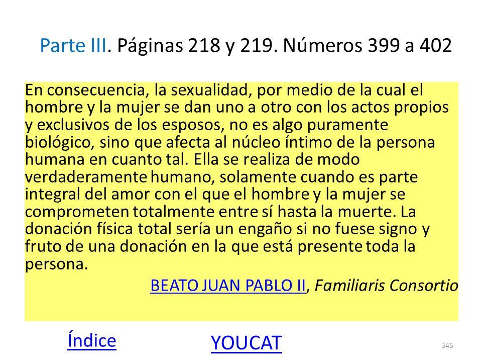 Parte III. Páginas 218 y 219. Números 399 a 402 En consecuencia, la sexualidad, por medio de la cual el hombre y la mujer se dan uno a otro con los ac