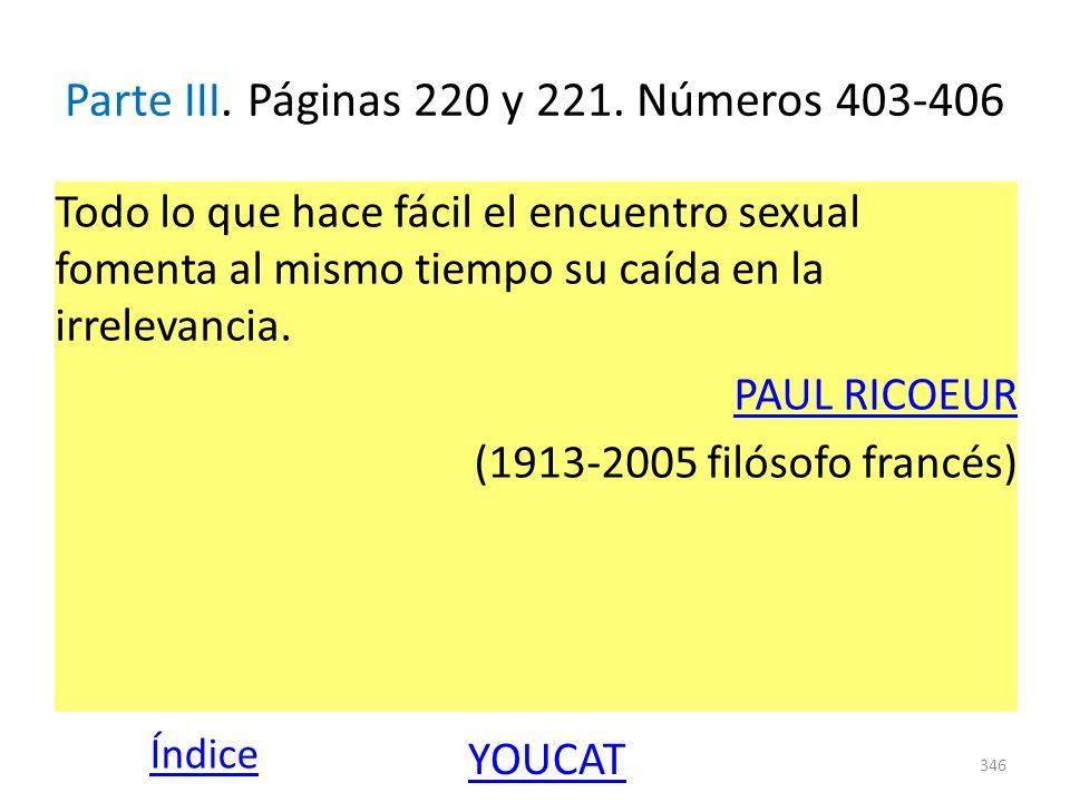 Parte III. Páginas 220 y 221. Números 403-406 Todo lo que hace fácil el encuentro sexual fomenta al mismo tiempo su caída en la irrelevancia. PAUL RIC