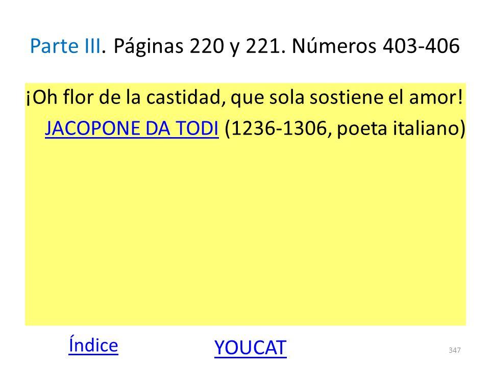 Parte III. Páginas 220 y 221. Números 403-406 ¡Oh flor de la castidad, que sola sostiene el amor! JACOPONE DA TODIJACOPONE DA TODI (1236-1306, poeta i