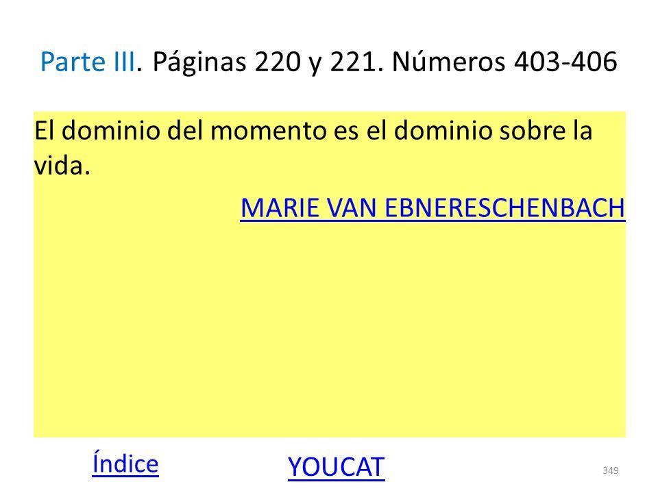 Parte III. Páginas 220 y 221. Números 403-406 El dominio del momento es el dominio sobre la vida. MARIE VAN EBNERESCHENBACH 349 Índice YOUCAT