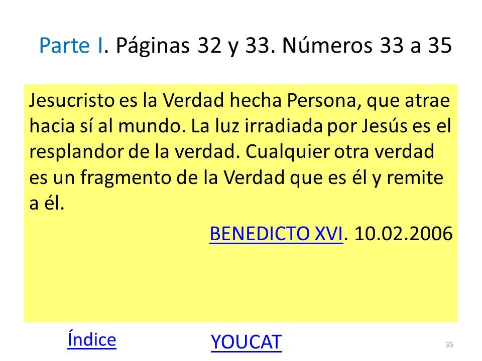 Parte I. Páginas 32 y 33. Números 33 a 35 Jesucristo es la Verdad hecha Persona, que atrae hacia sí al mundo. La luz irradiada por Jesús es el resplan