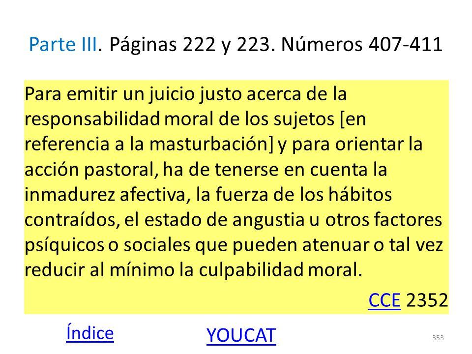 Parte III. Páginas 222 y 223. Números 407-411 Para emitir un juicio justo acerca de la responsabilidad moral de los sujetos [en referencia a la mastur