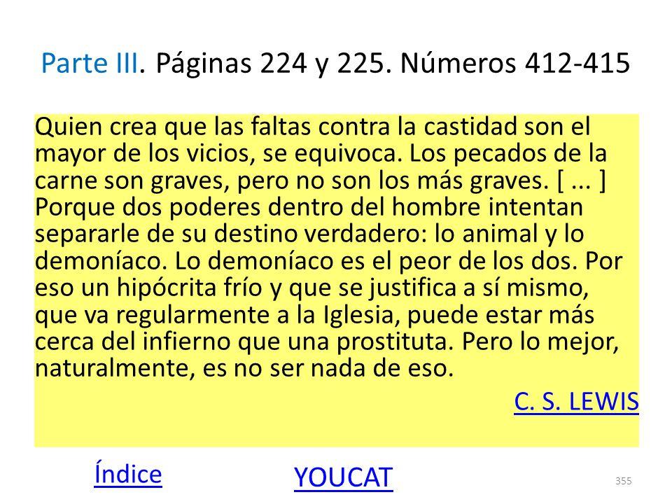 Parte III. Páginas 224 y 225. Números 412-415 Quien crea que las faltas contra la castidad son el mayor de los vicios, se equivoca. Los pecados de la