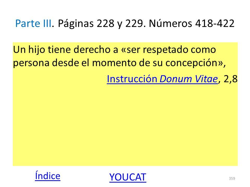 Parte III. Páginas 228 y 229. Números 418-422 Un hijo tiene derecho a «ser respetado como persona desde el momento de su concepción», Instrucción Donu