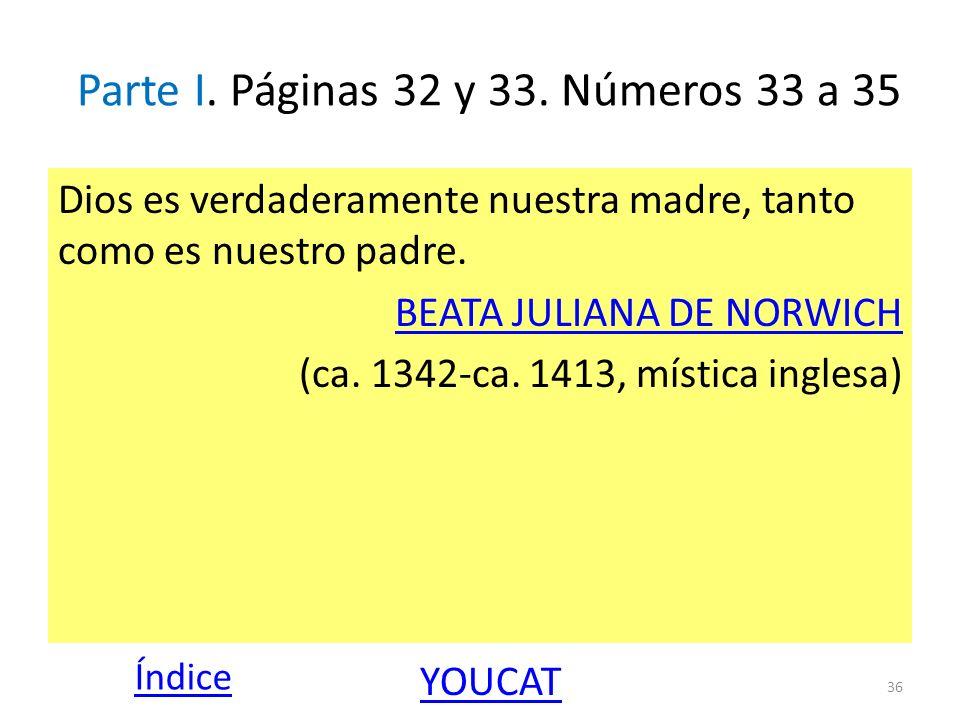 Parte I. Páginas 32 y 33. Números 33 a 35 Dios es verdaderamente nuestra madre, tanto como es nuestro padre. BEATA JULIANA DE NORWICH (ca. 1342-ca. 14