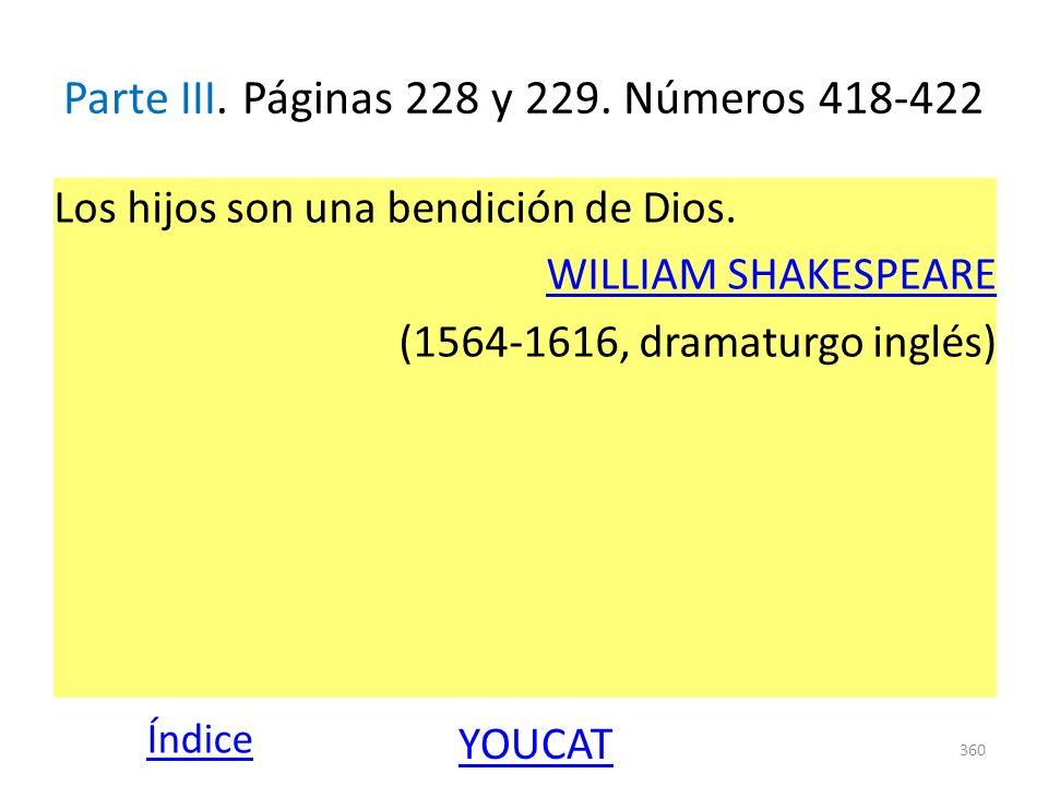 Parte III. Páginas 228 y 229. Números 418-422 Los hijos son una bendición de Dios. WILLIAM SHAKESPEARE (1564-1616, dramaturgo inglés) 360 Índice YOUCA