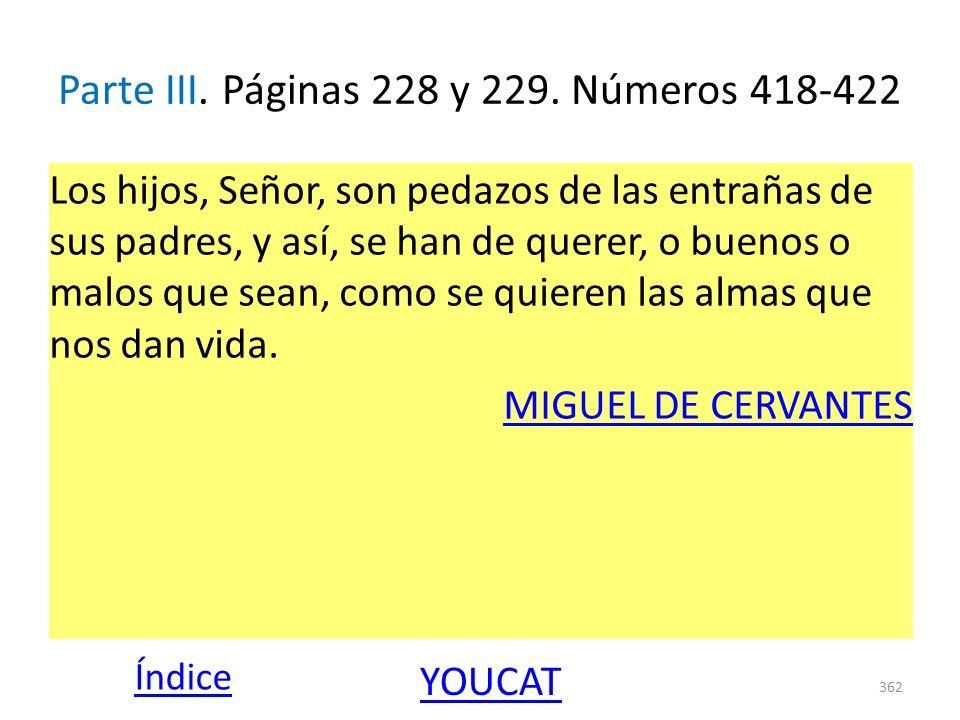 Parte III. Páginas 228 y 229. Números 418-422 Los hijos, Señor, son pedazos de las entrañas de sus padres, y así, se han de querer, o buenos o malos q