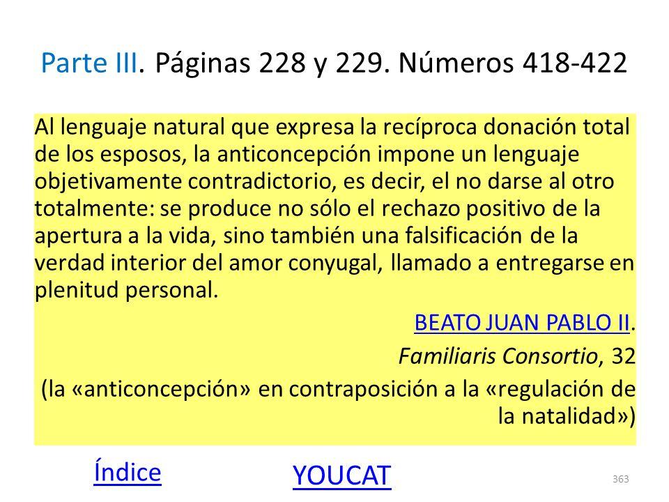 Parte III. Páginas 228 y 229. Números 418-422 Al lenguaje natural que expresa la recíproca donación total de los esposos, la anticoncepción impone un