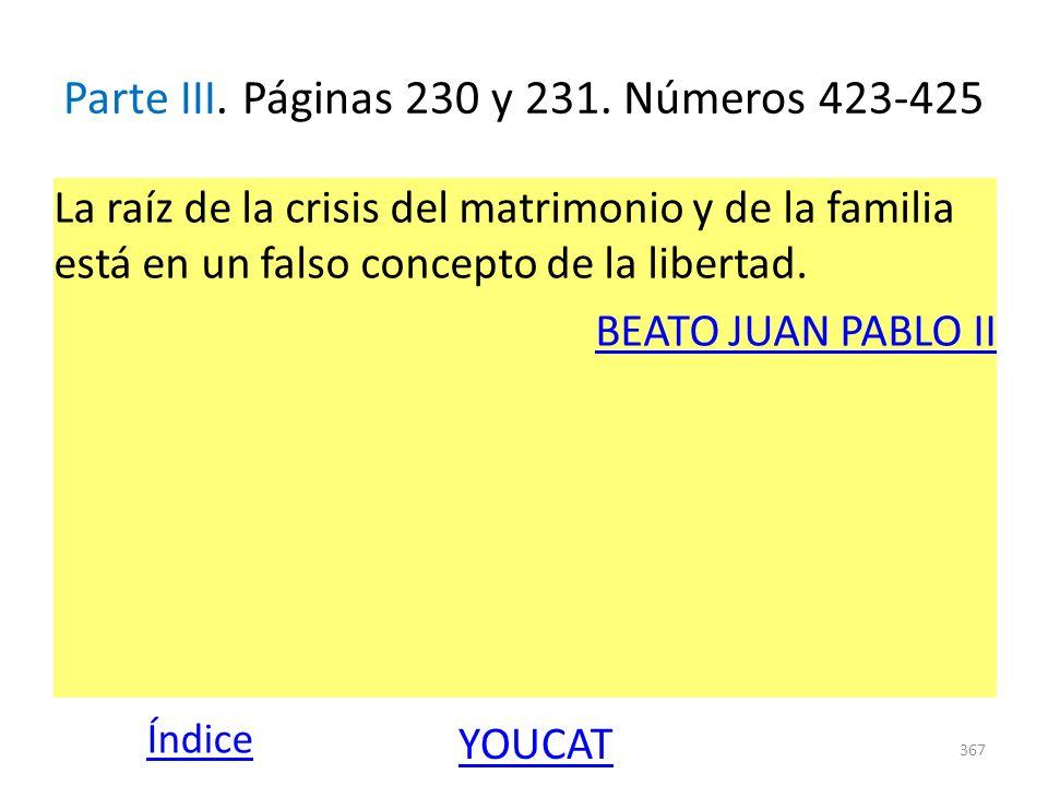 Parte III. Páginas 230 y 231. Números 423-425 La raíz de la crisis del matrimonio y de la familia está en un falso concepto de la libertad. BEATO JUAN