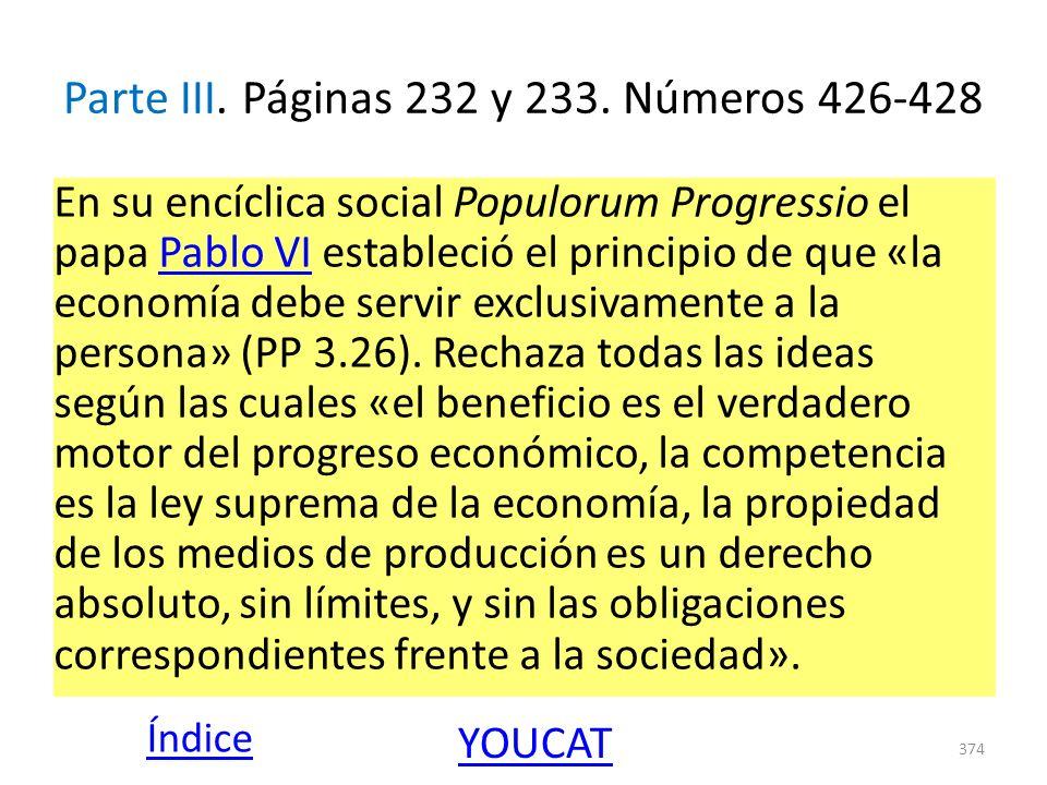 Parte III. Páginas 232 y 233. Números 426-428 En su encíclica social Populorum Progressio el papa Pablo VI estableció el principio de que «la economía
