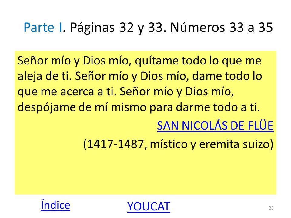Parte I. Páginas 32 y 33. Números 33 a 35 Señor mío y Dios mío, quítame todo lo que me aleja de ti. Señor mío y Dios mío, dame todo lo que me acerca a