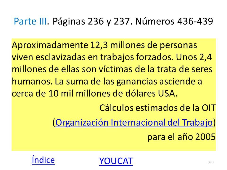 Parte III. Páginas 236 y 237. Números 436-439 Aproximadamente 12,3 millones de personas viven esclavizadas en trabajos forzados. Unos 2,4 millones de