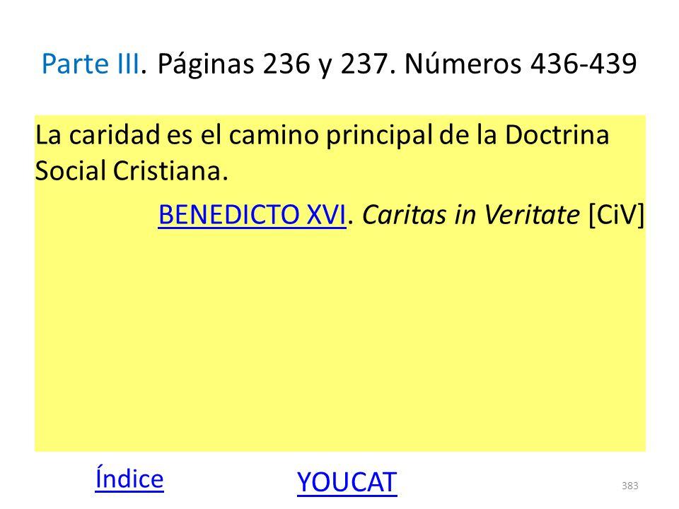Parte III. Páginas 236 y 237. Números 436-439 La caridad es el camino principal de la Doctrina Social Cristiana. BENEDICTO XVIBENEDICTO XVI. Caritas i