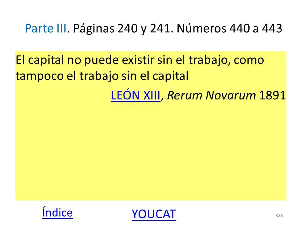 Parte III. Páginas 240 y 241. Números 440 a 443 El capital no puede existir sin el trabajo, como tampoco el trabajo sin el capital LEÓN XIIILEÓN XIII,