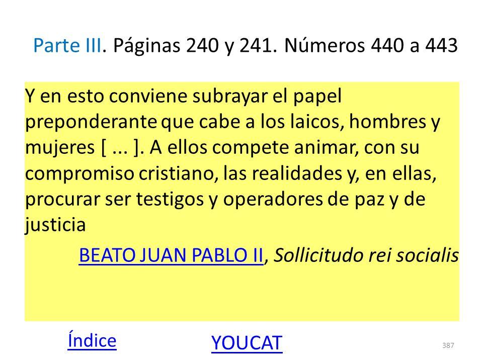 Parte III. Páginas 240 y 241. Números 440 a 443 Y en esto conviene subrayar el papel preponderante que cabe a los laicos, hombres y mujeres [... ]. A