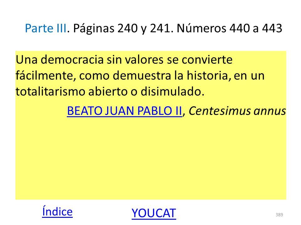 Parte III. Páginas 240 y 241. Números 440 a 443 Una democracia sin valores se convierte fácilmente, como demuestra la historia, en un totalitarismo ab