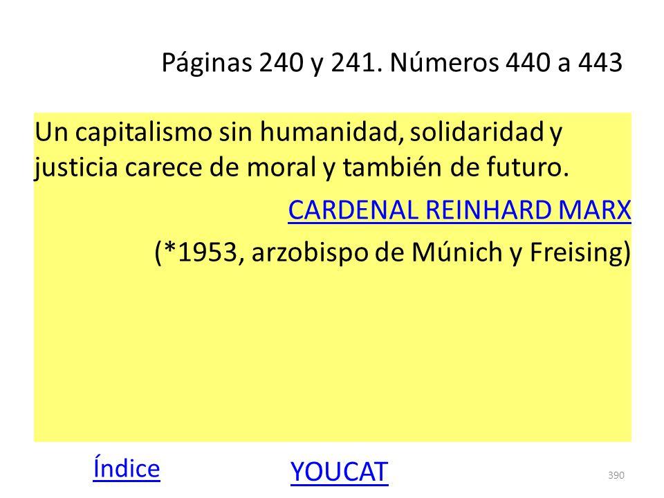 Páginas 240 y 241. Números 440 a 443 Un capitalismo sin humanidad, solidaridad y justicia carece de moral y también de futuro. CARDENAL REINHARD MARX