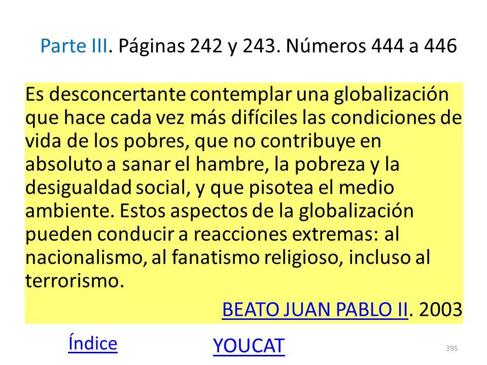 Parte III. Páginas 242 y 243. Números 444 a 446 Es desconcertante contemplar una globalización que hace cada vez más difíciles las condiciones de vida