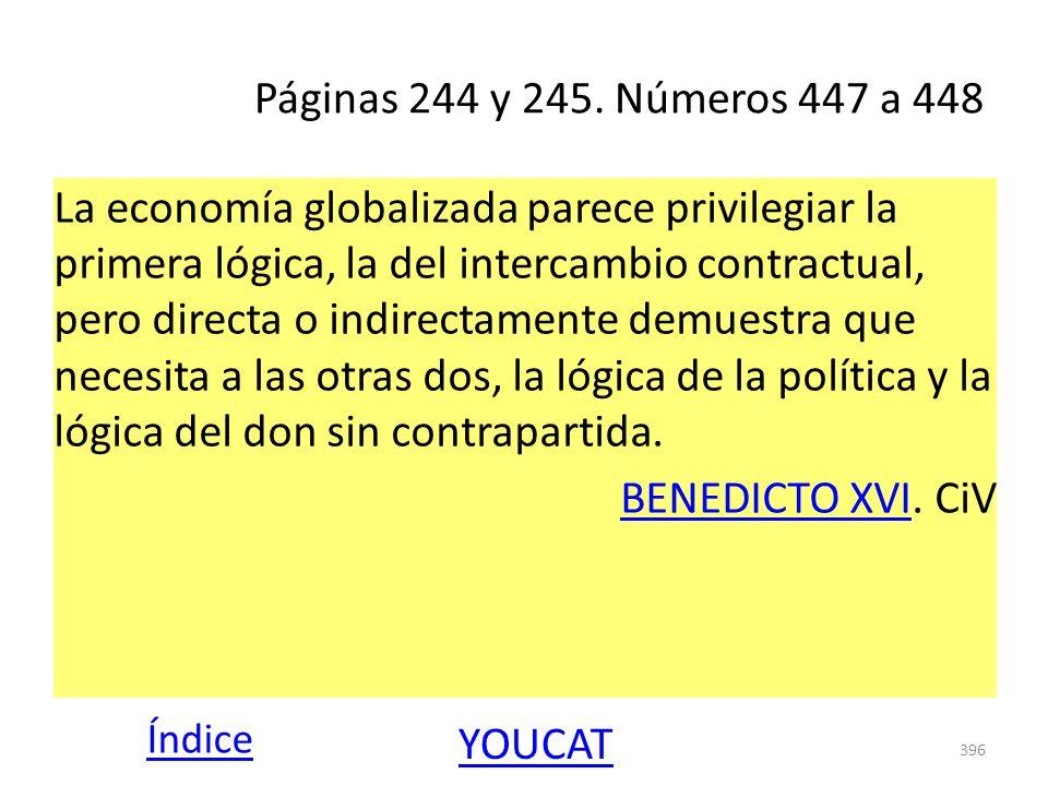 Páginas 244 y 245. Números 447 a 448 La economía globalizada parece privilegiar la primera lógica, la del intercambio contractual, pero directa o indi