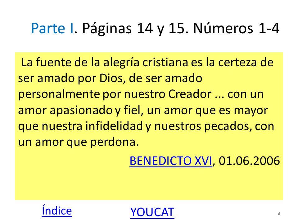 Parte I. Páginas 14 y 15. Números 1-4 La fuente de la alegría cristiana es la certeza de ser amado por Dios, de ser amado personalmente por nuestro Cr