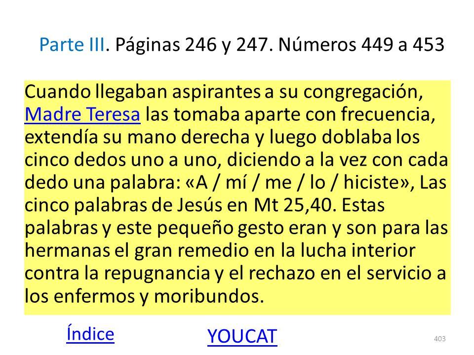 Parte III. Páginas 246 y 247. Números 449 a 453 Cuando llegaban aspirantes a su congregación, Madre Teresa las tomaba aparte con frecuencia, extendía