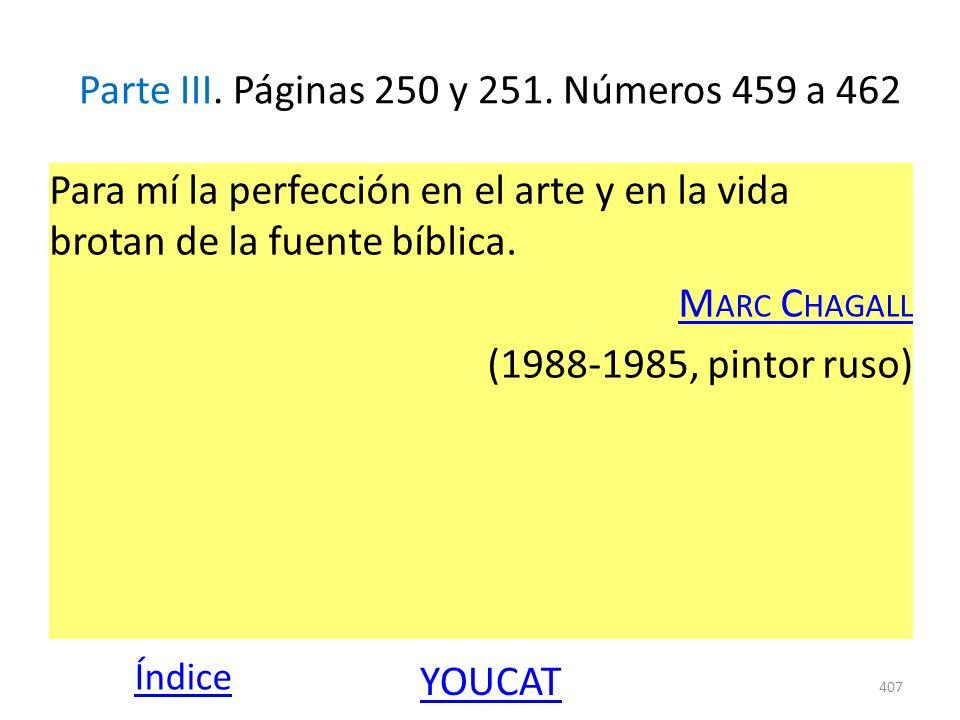 Parte III. Páginas 250 y 251. Números 459 a 462 Para mí la perfección en el arte y en la vida brotan de la fuente bíblica. M ARC C HAGALL (1988-1985,