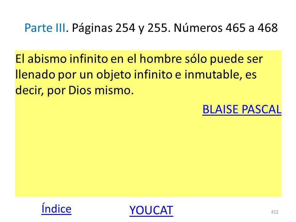 Parte III. Páginas 254 y 255. Números 465 a 468 El abismo infinito en el hombre sólo puede ser llenado por un objeto infinito e inmutable, es decir, p