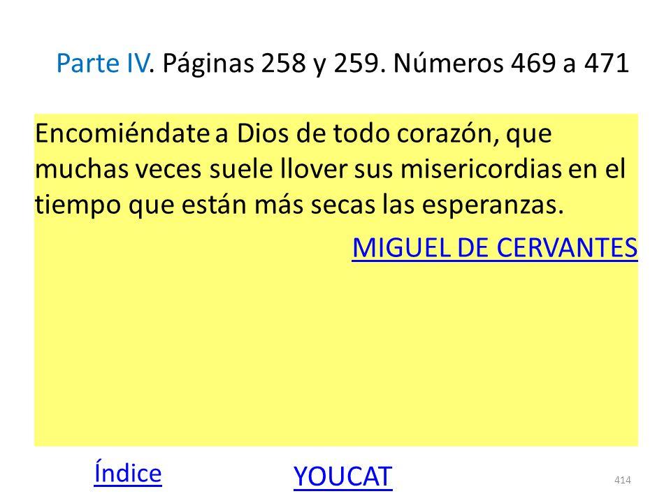 Parte IV. Páginas 258 y 259. Números 469 a 471 Encomiéndate a Dios de todo corazón, que muchas veces suele llover sus misericordias en el tiempo que e