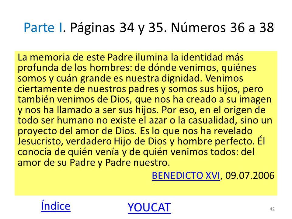Parte I. Páginas 34 y 35. Números 36 a 38 La memoria de este Padre ilumina la identidad más profunda de los hombres: de dónde venimos, quiénes somos y